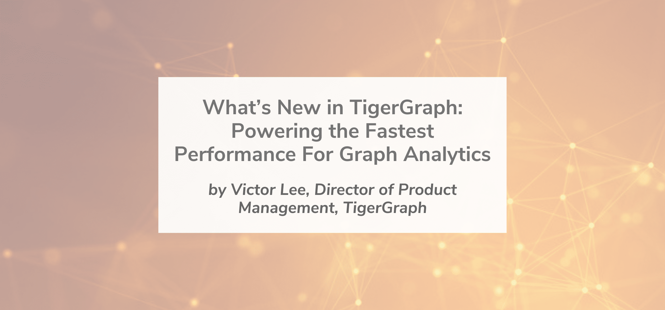 What's New in TigerGraph: Powering the Fastest Performance For Graph Analytics