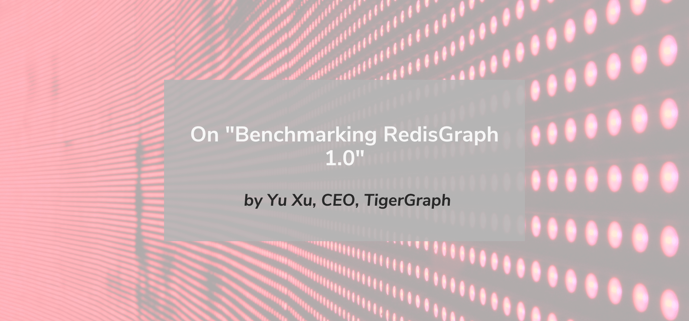 "On ""Benchmarking RedisGraph 1.0"""